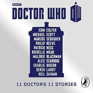 Doctor Who: 11 Doctors, 11 stories | [Eoin Colfer, Michael Scott, Marcus Sedgwick, Philip Reeve, Patrick Ness, Richelle Mead, Malorie Blackman, Alex Scarrow, Charlie Higson, Derek Landy, Neil Gaiman]