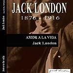 Amor a la vida [Love of Life] | Jack London