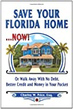 img - for Save Your Florida Home ... Now!: Or Walk Away With No Debt, Better Credit and Money In Your Pocket book / textbook / text book