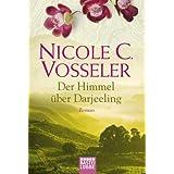 """Der Himmel �ber Darjeeling: Romanvon """"Nicole C. Vosseler"""""""
