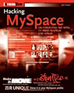 Hacking MySpace: Mods and Customizations to make MySpace Your Space (ExtremeTech)