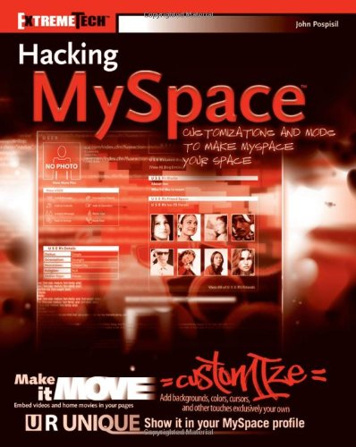 Hacking MySpace: Mods and Customizations to make MySpace Your Space