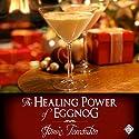 The Healing Power of Eggnog (       UNABRIDGED) by Jamie Fessenden Narrated by Robbie Ravena