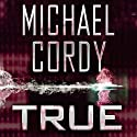 True Audiobook by Michael Cordy Narrated by Jim Barclay