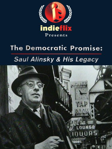 The Democratic Promise: Saul Alinksy & His Legacy