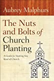 img - for Nuts and Bolts of Church Planting, The: A Guide for Starting Any Kind of Church book / textbook / text book