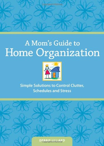 A Mom'S Guide To Home Organization: Simple Solutions To Control Clutter, Schedules And Stress front-750307