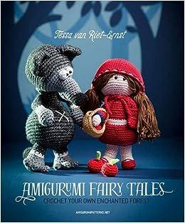 Amigurumi Monsters Tessa Van Riet : Amigurumi Fairy Tales: Crochet Your Own Enchanted Forest ...
