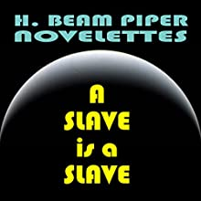 A Slave Is a Slave (       UNABRIDGED) by H. Beam Piper Narrated by Harry Shaw