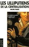 echange, troc Michel Biard - Les lilliputiens de la centralisation : Des intendants aux préfets les hésitation d'un