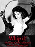 Whip It! The Story of Miss Tickletouch and the Whipping Girls (Classic Fetish Literature Book 1)