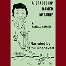 A Spaceship Named McGuire (       UNABRIDGED) by Randall Garrett Narrated by Phil Chenevert