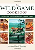 Wild Game Cookbook: Recipes from North America's Top Hunting Lodges
