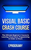 Visual Basic: Crash Course - The Ultimate Beginner�fs Course to Learning Visual Basic Programming in Under 12 Hours (Englis...