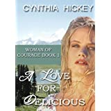 A LOVE FOR DELICIOUS (Christian Historical Western Romance) (Woman of Courage Book 1) ~ Cynthia Hickey
