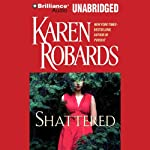 Shattered (       UNABRIDGED) by Karen Robards Narrated by Susan Ericksen