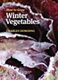 Charles Dowding How to Grow Winter Vegetables