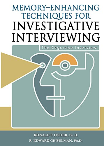 Memory-Enhancing Techniques for Investigative Interviewing: The Cognitive Interview, by Ronald P. Fisher, R. E. Geiselman