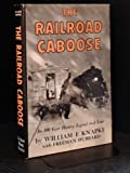 img - for The Railroad Caboose: Its 100 Year History, Legend and Lore book / textbook / text book