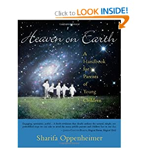 Heaven on Earth: A Handbook for Parents of Young Children Sharifa Oppenheimer and Stephanie Gross