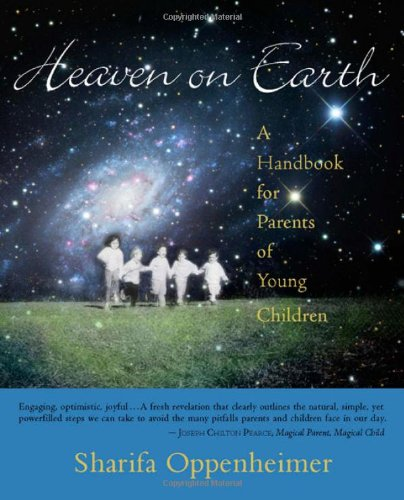 Heaven on Earth: A Handbook for Parents of Young Children: Sharifa Oppenheimer, Stephanie Gross: 9780880105668: Amazon.com: Books