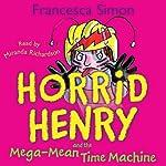 Horrid Henry and the Mega-Mean Time Machine | Francesca Simon