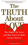 P. Love The Truth about Love: The Highs, the Lows, and How You Can Make it Last Forever