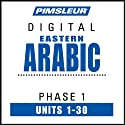 Arabic (East) Phase 1, Units 1-30: Learn to Speak and Understand Eastern Arabic with Pimsleur Language Programs  by Pimsleur Narrated by uncredited