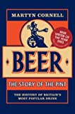 Beer: The Story of the Pint: The History of Britain's Most Popular Drink