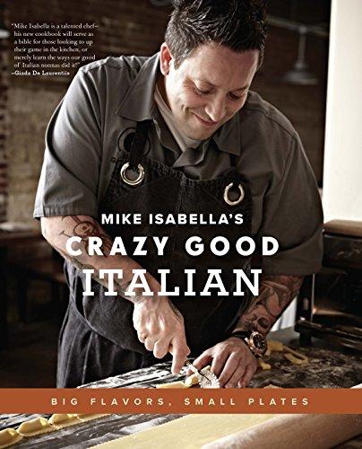 Download Mike Isabella's Crazy Good Italian: Big Flavors, Small Plates