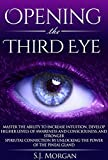 Opening The Third Eye: Master the Ability to Increase Intuition, Develop Higher Levels of Awareness and Consciousness, and Stronger Spiritual Connection ... Gland, Third Eye, Awakening, Spirituality)