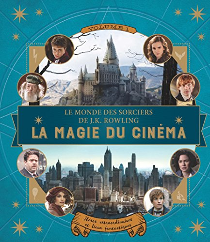Le monde des sorciers de J.K. Rowling:La magie du cinéma: Héros extraordinaires et lieux fantastiques