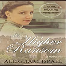 A Higher Ransom: A Light for Christ Collection, Book 1 Audiobook by Aleigha C. Israel Narrated by Gaynor M. Kelly