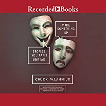 Make Something Up: Stories You Can't Unread (       UNABRIDGED) by Chuck Palahniuk Narrated by Chuck Palahniuk, Scott Sowers, Rich Orlow, T. Ryder Smith, Luis Moreno, Ken Marks