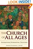 The Church of All Ages: Generations Worshiping Together (Vital Worship, Healthy Congregations)