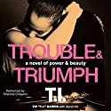 Trouble & Triumph: A Novel of Power & Beauty (       UNABRIDGED) by Tip