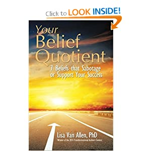 Your Belief Quotient: 7 Beliefs that Sabotage or Support Your Success: Lisa Van Allen: 9781452566351: Amazon.com: Books
