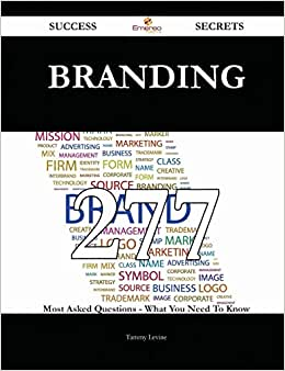 Branding 277 Success Secrets: 277 Most Asked Questions On Branding - What You Need To Know