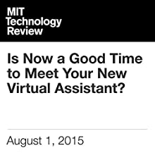 Is Now a Good Time to Meet Your New Virtual Assistant? (       UNABRIDGED) by Will Knight Narrated by Todd Mundt