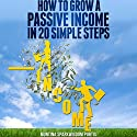 How to Grow a Passive Income in 20 Simple Steps: How to Make Money Online, Book 1 (       UNABRIDGED) by Montina