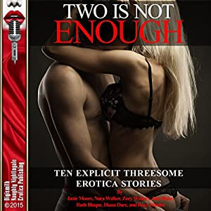 Two is Not Enough: Ten Explicit Threesome Erotica Stories Audiobook