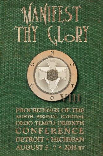 Manifest Thy Glory: Proceedings of the Eighth Biennial National Ordo Templi Orientis Conference PDF