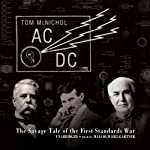 AC/DC: The Savage Tale of the First Standards War | Tom McNichol