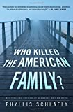 By Phyllis Schlafly Who Killed the American Family? [Hardcover] by Phyllis Schlafly
