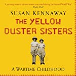 The Yellow Duster Sisters: A Wartime Childhood | Susan Kennaway