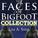 The Faces of Bigfoot Collection: Short Stories about the Sasquatch Phenomenon (       UNABRIDGED) by Lisa A. Shiel Narrated by Beverly Van Pelt