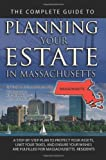 The Complete Guide to Planning Your Estate In Massachusetts: A Step-By-Step Plan to Protect Your Assets, Limit Your Taxes, and Ensure Your Wishes Are Fulfilled for Massachusetts Residents
