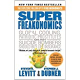 Super Freakonomics: Global Cooling, Patriotic Prostitutes, and Why Suicide Bombers Should Buy Life Insurance ~ Steven D. Levitt
