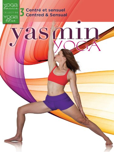 Yasmin Yoga Basics 3: Centred & Sensual