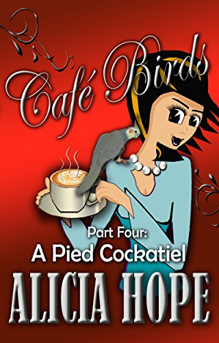 Book: Cafe Birds - A Pied Cockatiel (The Cafe Birds Book 4) by Alicia Hope